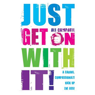 Just Get on with It!: A Caring, Compassionate Kick Up The Ass! (BOK)