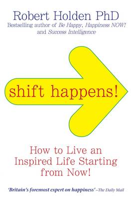 Shift Happens: How to Live an Inspired Life Starting from Now! (BOK)