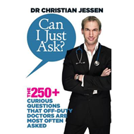 Can I Just Ask?: The 250+ Curious Questions That Off-Duty Doctors Are Most Often Asked (BOK)
