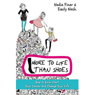 More to Life Than Shoes: How to Kick-start Your Career and Change Your Life (BOK)