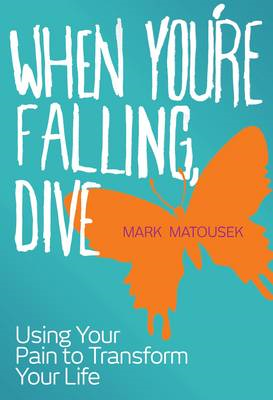 When You're Falling, Dive: Using Your Pain to Transform Your Life (BOK)