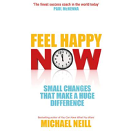 Feel Happy Now!: Small Changes That Make a Huge Difference (BOK)