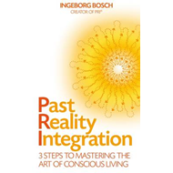 Past Reality Integration: 3 Steps to Mastering the Art of Conscious Living (BOK)