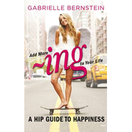 Add More ~ing to Your Life: A Hip Guide to Happiness (BOK)