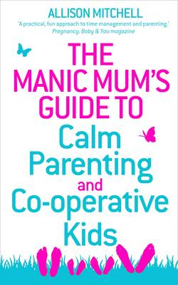 Manic Mum's Guide to Calm Parenting and Co-operative Kids (BOK)