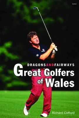 Dragons and Fairways: Great Golfers of Wales (BOK)