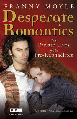 Desperate Romantics: The Private Lives of the Pre-Raphaelites (BOK)