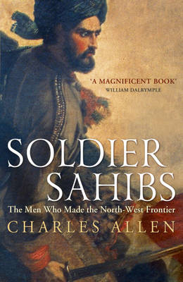 Soldier Sahibs: The Men Who Made the North-West Frontier (BOK)