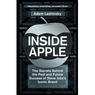 Inside Apple: The Secrets Behind the Past and Future Success of Steve Jobs's Iconic Brand (BOK)