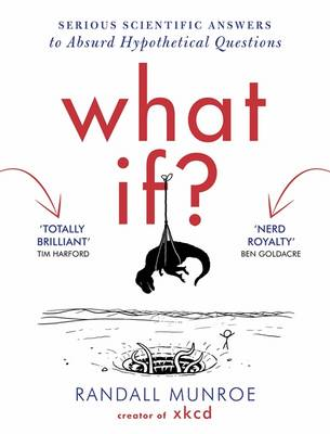 What If: Serious Scientific Answers to Absurd Hypothetical Questions (BOK)