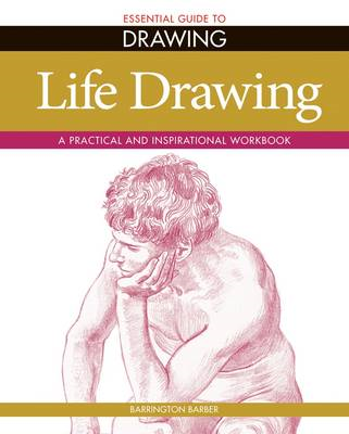 Essential Guide to Drawing: Life Drawing: A Practical and Inspirational Workbook (BOK)