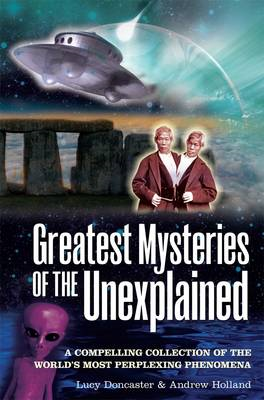 Greatest Mysteries of the Unexplained: A Compelling Collection of the World's Most Perplexing Phenom (BOK)