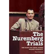 The Nuremberg Trials: The Nazis and Their Crimes Against Humanity (BOK)