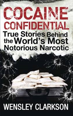 Cocaine Confidential: True Stories Behind the World's Most Notorious Narcotic (BOK)