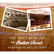 You'll Never Wear Out an Indian Scout: Indians and the Wall of Death (BOK)