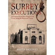 Surrey Executions: A Complete List of Those Hanged in the County During the Nineteenth Century (BOK)
