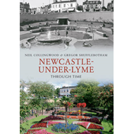 Newcastle-under-Lyme Through Time (BOK)