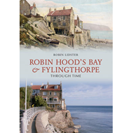 Robin Hoods Bay and Fylingthorpe Through Time (BOK)