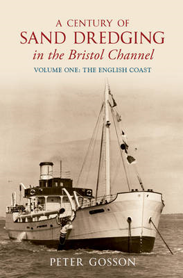 A Century of Sand Dredging in the Bristol Channel: v. 1: English Coast (BOK)