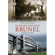 Isambard Kingdom Brunel Through Time (BOK)