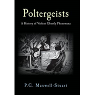 Poltergeists: A History of Violent Ghostly Phenomena (BOK)