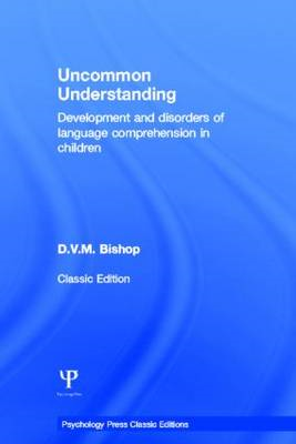 Uncommon Understanding (Classic Edition): Development and Disorders of Language Comprehension in Chi (BOK)