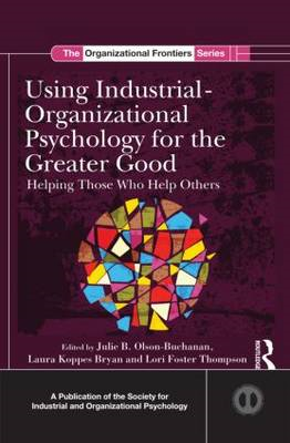 Using Industrial-Organizational Psychology for the Greater Good: Helping Those Who Help Others (BOK)