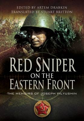 Red Army Sniper on the Eastern Front: The Memoirs of Joseph Pilyushin (BOK)