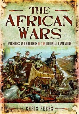 The African Wars: Warriors and Soldiers of the Colonial Campaigns (BOK)