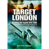 Target London: Bombing the Capital 1915-2005 (BOK)