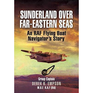 Sunderland Over Far-Eastern Seas: An RAF Flying Boat Navigator's Story (BOK)