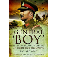 General Boy: The Life of Lieutenant General Sir Frederick Browning (BOK)