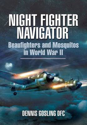 Night Fighter Navigator: Beaufighters and Mosquitos in WWII (BOK)