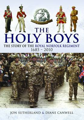 The Holy Boys: A History of the Royal Norfolk Regiment and the Royal East Anglian Regiment 1685-2010 (BOK)