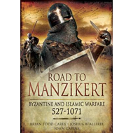 Road to Manzikert: Byzantine and Islamic Warfare 527-1071 (BOK)