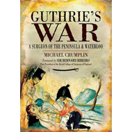 Guthrie's War: A Surgeon of the Peninsula and Waterloo (BOK)