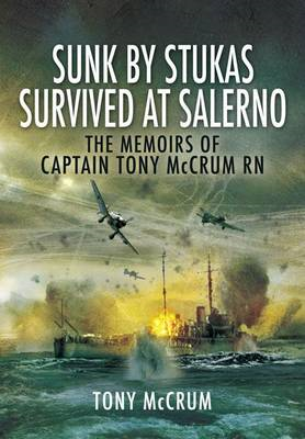 Sunk by Stukas, Survived at Salerno: The Memoirs of Captain Tony McCrum RN (BOK)