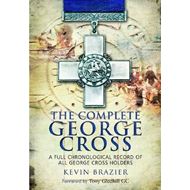 The Complete George Cross: A Full Chronological Record of All George Cross Holders (BOK)
