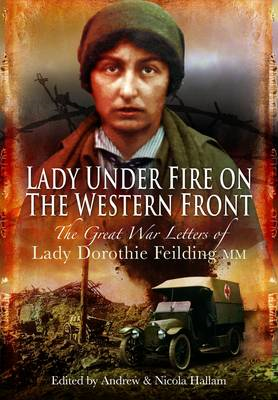 Lady Under Fire on the Western Front: The Great War Letters of Lady Dorothie Feilding MM (BOK)