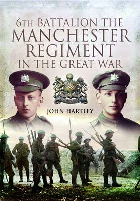 6th Battalion, the Manchester Regiment in the Great War (BOK)
