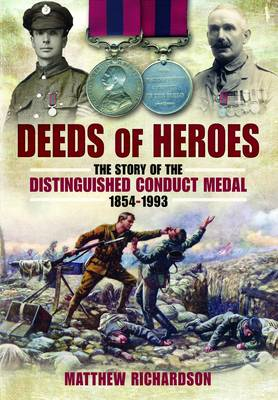 Deeds of Heroes: The Story of the Distinguished Conduct Medal 1854-1993 (BOK)