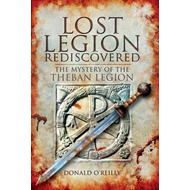 Lost Legion Rediscovered: The Mystery of the Theban Legion (BOK)