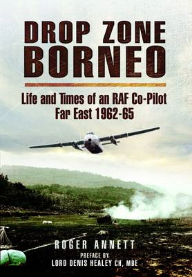 Drop Zone Borneo - The RAF Campaign 1963-65: The Most Successful Use of Armed Forces in the Twentiet (BOK)