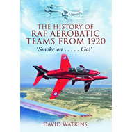 The History of RAF Aerobatic Teams from 1920: Smoke on ... Go! (BOK)
