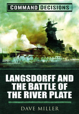 Command Decisions: Langsdorff and the Battle of the River Pl (BOK)