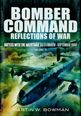 Bomber Command: Reflections of War: Battles with the Nachtjagd (30/31 March - September 1944) (BOK)