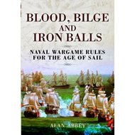 Blood, Bilge and Iron Balls: A Tabletop Game of Naval Battles in the Age of Sail (BOK)