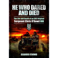He Who Dared and Died: The Life and Death of a SAS Original, Sergeant Chris O'Dowd, MM (BOK)