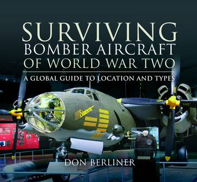 Surviving Bomber Aircraft of World War Two: A Global Guide to Location and Types (BOK)