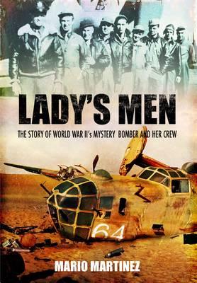 Lady's Men: The Story of World War II's Mystery Bomber and Her Crew (BOK)